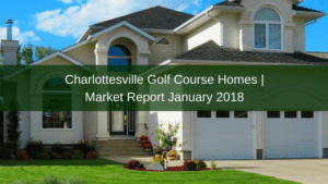 Charlottesville Golf Course Homes | Market Report January 2018